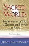 Sacred World: The Shambhala Way to Gentleness, Bravery, and Power
