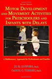 Motor Development and Movement Activities for Preschoolers and Infants with Delays : A Multisensory Approach for Professionals and Families, Cowden, Jo E. and Torrey, Carol C., 0398077657