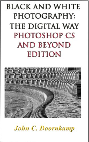 BLACK AND WHITE PHOTOGRAPHY: THE DIGITAL WAY - PHOTOSHOP CS AND BEYOND EDITION (POPULAR GUIDES TO GREAT PHOTOGRAPHY Book 12)