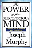 By Dr Joseph Murphy The Power of Your Subconscious Mind