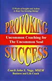Provoking Success - Uncommon Coaching for the Uncommon Soul, Dr. John S. Nagy, 0979307007