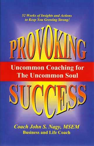 Provoking Success - Uncommon Coaching for the Uncommon Soul