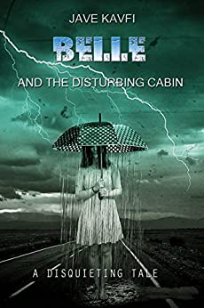 Belle and the disturbing cabin: A disquieting tale by [Kavfi, Jave]