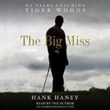 The Big Miss: My Years Coaching Tiger Woods Audiobook by Hank Haney Narrated by Hank Haney
