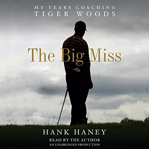 The Big Miss: My Years Coaching Tiger Woods Audiobook [Free Download by Trial] thumbnail