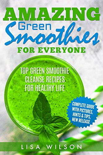 Amazing Green Smoothies for Everyone - TOP Green Smoothie Cleanse Recipes for Healthy Life: (Green Smoothie Recipes Cookbook, Smoothies for Weight Loss, Simple Green Smoothies, Gre