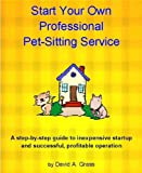 Start Your Own Professional Pet-Sitting Service