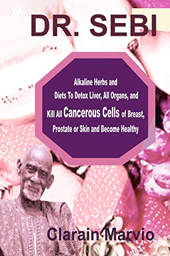 DR. SEBI: Alkaline Herbs and Diets To Detox