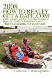 2008 How to Really Get a Date Com, Catherine E. Andriopoulos, 0595478921