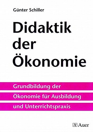 Didaktik der Ökonomie: Grundbildung der Ökonomie für Ausbildung und Unterrichtspraxis (5. bis 13. Klasse) Taschenbuch – 11. Oktober 2001 Günter Schiller 3403036081 Fachdidaktik Methodik