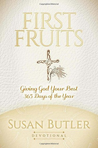 First Fruits: Giving God Your Best 365 Days of the Year (Morgan James Faith)