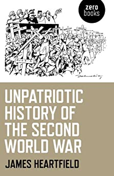 Unpatriotic History of the Second World War by [Hartfield, James]