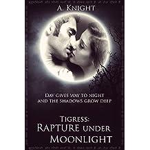 Tigress Book II, Part #1: Rapture under Moonlight (Rakshasa 6)