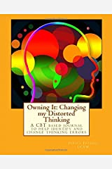 Owning It: Changing my distorted thinking: A CBT based journal to help identify and change thinking errors Paperback