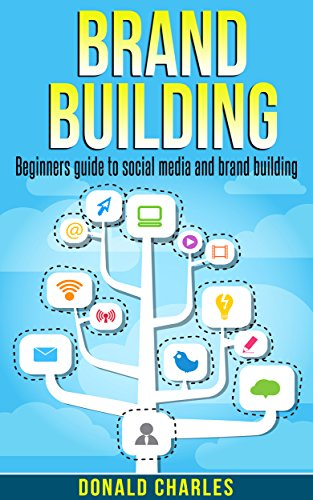 Brand Building: Brand Building: Beginners guide to social media and brand building