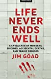 Life Never Ends Well: A Cavalcade of Murders, Suicides, Accidental Deaths, & Tra