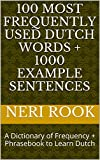 100 Most Frequently Used Dutch Words + 1000 Example Sentences: A Dictionary of Frequency + Phrasebook to Learn Dutch