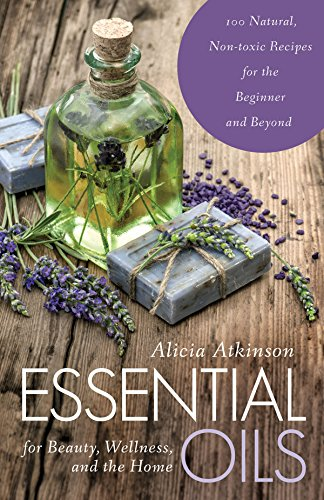 Essential Oils for Beauty, Wellness, and the Home: 100 Natural, Non-toxic Recipes for the Beginner and Beyond from SKYHORSE