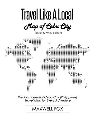 Travel Like a Local - Map of Cebu City (Black and White Edition): The Most Essential Cebu City (Philippines) Travel Map for Every Adventure