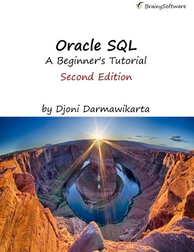 Oracle SQL:A Beginner's Tutorial, Second Edition by Oracle SQL:A Beginner's Tutorial, Second Edition