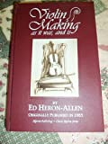 Violin-Making, as It Was and Is : Being a Historical, Theoretical and Practical Treatise on the Science & Art of Violin-Making for the Use of Violin Makers and Players, Amateur and Professional (Classic Reprint Ser.)
