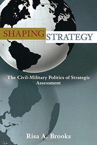 Shaping Strategy: The Civil-Military Politics of Strategic Assessment [Risa Brooks] (Tapa Blanda)