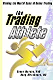 The Trading Athlete: Winning the Mental Game of Online Trading (Wiley Trading) by Murphy, Shane, Hirschhorn, Doug (2001) Hardcover