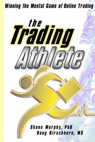 The Trading Athlete: Winning the Mental Game of Online Trading (Wiley Trading) by Murphy, Shane, Hirschhorn, Doug (2001) Hardcover by John Wiley & Sons