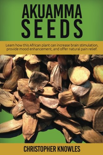 Akuamma Seeds: Learn How this African plant can increase stimulation, provide mood enhancement, and offer natural pain relief (Natuaral Welness) (Volume 3) pdf epub
