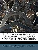 Ad Octavianum Augustum De Progenie Sua Libellus: Ope Codicis Ms. Restitutus
