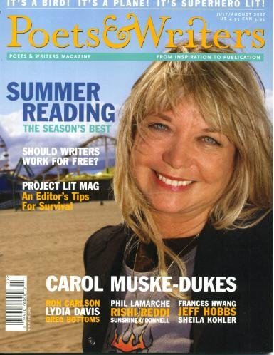 Poets & Writers Magazine July/August 2007 Carol Muske-Dukes Cover and article, Ron Carlson, Lydia Davis, Phil Lamarche, Frances Hwang, Jeff Hobbs