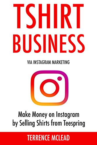 TSHIRT BUSINESS (via Instagram Marketing: Make Money on Instagram by Selling Shirts from Teespring