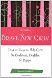 Brave New Girls: Creative Ideas to Help Girls be Confident, Healthy and Happy