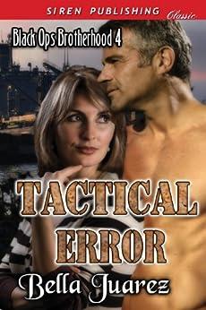 Tactical Error [Black Ops Brotherhood 4] (Siren Publishing Classic) by [Juarez, Bella]