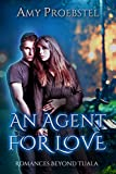 An Agent For Love: Clean Magical Realism (Romances Beyond Tuala Trilogy, Book 1)