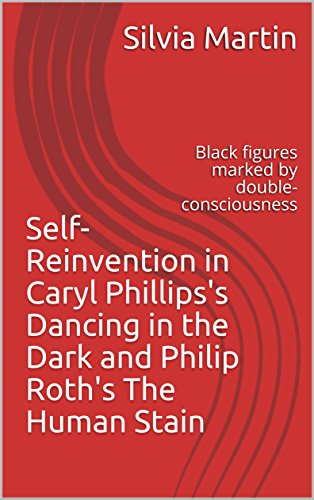 Self-Reinvention in Caryl Phillips's Dancing in the Dark and Philip Roth's The Human Stain: Black figures marked by double-consciousness