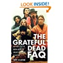 Grateful Dead FAQ: All That's Left to Know About the Greatest Jam Band in History (FAQ Series)