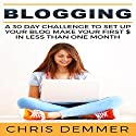 Blogging: A 30 Day Challenge to Set up Your Blog Make Your First $ in Less Than One Month Audiobook by Chris Demmer Narrated by Richard Norkus