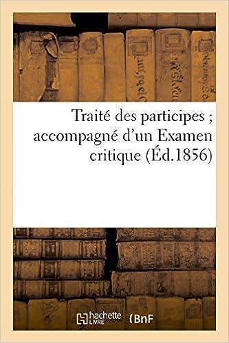 En ligne téléchargement Traité des participes ; accompagné d'un Examen critique (Éd.1856) pdf epub