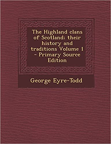Amazon ladattavat kirjat ipadille The Highland clans of Scotland; their history and traditions Volume 1 by George Eyre-Todd 1293410772 MOBI