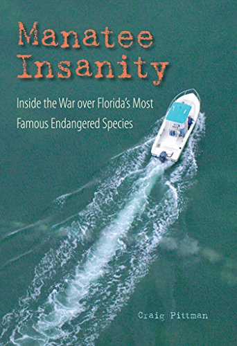 Manatee Insanity: Inside the War over Florida's Most Famous Endangered Species