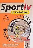 Sportiv: Badminton. Kopiervorlagen für den Badmintonunterricht. (Lernmaterialien)
