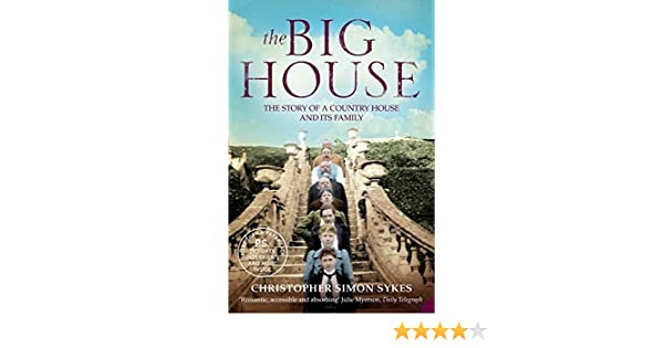 The Big House The Story Of A Country House And Its Family