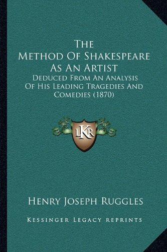 The Method Of Shakespeare As An Artist: Deduced From An Analysis Of His Leading Tragedies And Comedies (1870) pdf epub