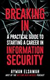 Breaking IN: A Practical Guide to Starting a Career in Information Security
