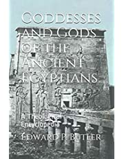 Goddesses and Gods of the Ancient Egyptians: A Theological Encyclopedia