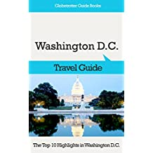 Washington D.C. Travel Guide: The Top 10 Highlights in Washington D.C. (Globetrotter Guide Books)