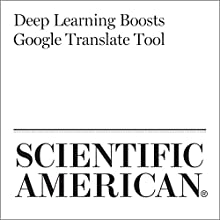 Deep Learning Boosts Google Translate Tool Other by Davide Castelvecchi Narrated by Jef Holbrook