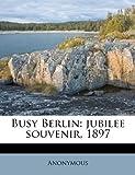 Busy Berlin: jubilee souvenir, 1897
