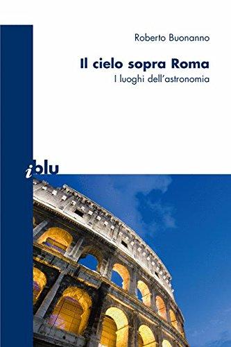 Il cielo sopra Roma. I luoghi dell'astronomia. Ediz. illustrata Copertina flessibile – 25 ott 2007 Roberto Buonanno Springer Verlag 8847006716 SCI055000